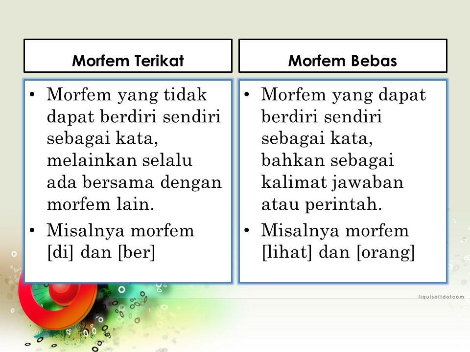 Misalnya morfem [di] dan [ber]